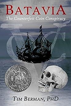 [Tim Berman PhD]のBatavia: The Counterfeit Coin Conspiracy (English Edition)