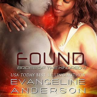 Found     Brides of the Kindred, Book 4              By:                                                                                                                                 Evangeline Anderson                               Narrated by:                                                                                                                                 Jodie Bentley                      Length: 15 hrs and 11 mins     48 ratings     Overall 4.6