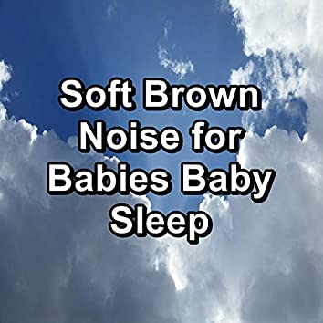 Soft Brown Noise for Babies Baby Sleep