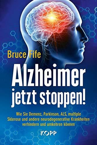 Alzheimer jetzt stoppen!: Wie Sie Demenz, Parkinson, ALS, multiple Sklerose und andere neurodegenerative Krankheiten verhindern und umkehren können