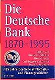 Die Deutsche Bank, 1870-1995 (German Edition)