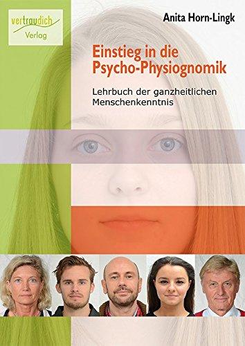 Einstieg in die Psycho-Physiognomik - Lehrbuch der ganzheitlichen Menschenkenntnis