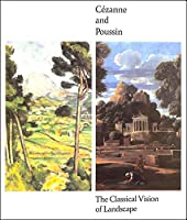 Cezanne and Poussin: The Classical Vision of Landscape