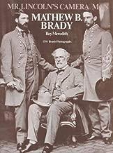 Mr. Lincoln's Camera Man: Mathew B. Brady