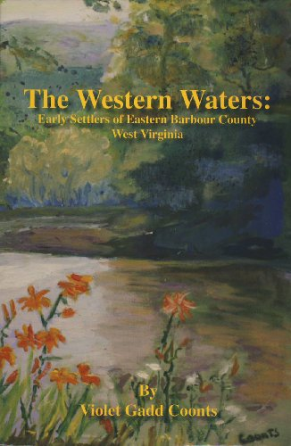 The Western Waters: Early Settlers of Eastern Barbour County West Virginia