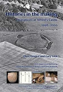 Histories in the Making: Excavations at Alfred's Castle 1998–2000 (Oxford University School of Archaeology Monograph)