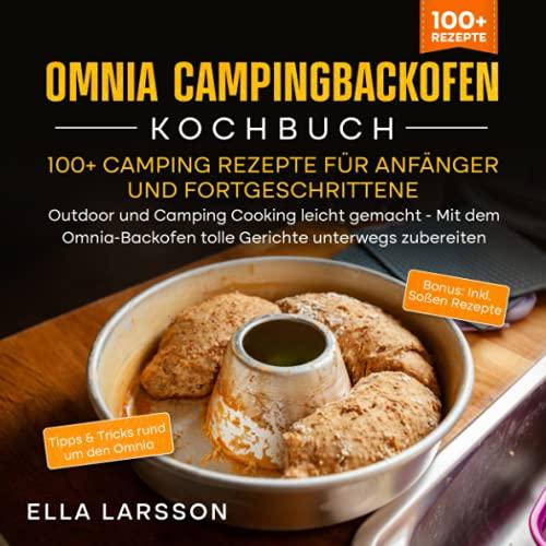Omnia Campingbackofen Kochbuch – 100+ Camping Rezepte für Anfänger und Fortgeschrittene: Outdoor und Camping Cooking leicht gemacht - Mit dem Omnia-Backofen tolle Gerichte unterwegs zubereiten