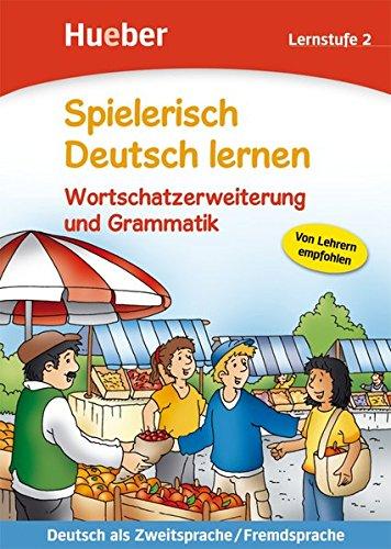 Spielerisch Deutsch lernen – Wortschatzerweiterung und Grammatik – Lernstufe 2: Deutsch als Zweitsprache / Fremdsprache / Buch
