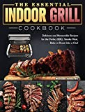 The Essential Indoor Grill Cookbook: Delicious and Memorable Recipes for the Perfect BBQ. Smoke Meat, Bake or Roast Like a Chef