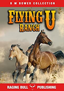 Flying U Ranch (Annotated) (B M Bower Collection Book 3) by [B M Bower, Raging Bull Publishing]