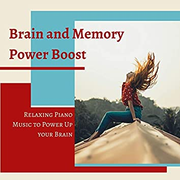 Brain and Memory Power Boost: Relaxing Piano Music to Power Up your Brain