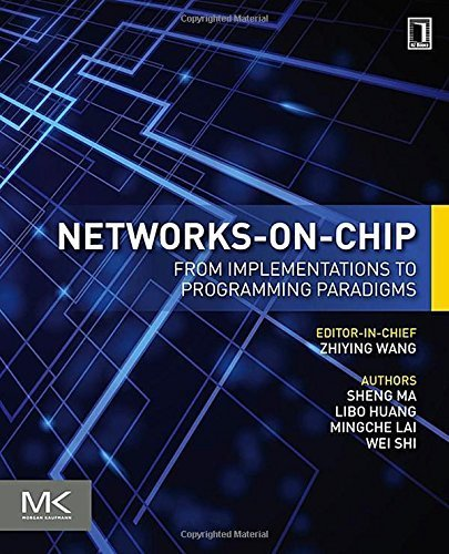 Networks-on-Chip: From Implementations to Programming Paradigms 1st edition by Ma, Sheng, Huang, Libo, Lai, Mingche, Shi, Wei (2014) Taschenbuch