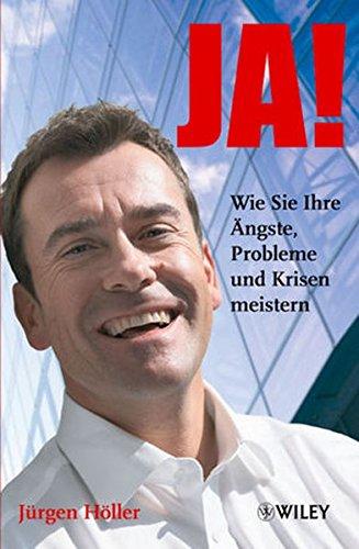 Höller Jürgen, Ja! Wie Sie Ihre Ängste, Probleme und Krisen meistern.
