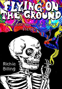 Flying on the Ground: An Assortment of Short Fiction by [Richie Billing]