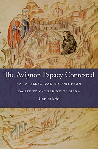 The Avignon Papacy Contested: An Intellectual History from Dante to Catherine of Siena (I Tatti studies in Italian Renaissance history Book 21) (English Edition)