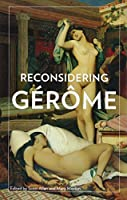 Reconsidering Gerome (Getty Publications – (Yale))