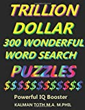 Trillion Dollar 300 Wonderful Word Search Puzzles: Powerful IQ Booster