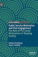Public Service Motivation and Civic Engagement: The Role of Pro-social Motivations in Shaping Society