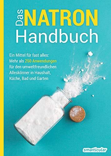 Das Natron-Handbuch: Ein Mittel für fast alles: Mehr als 250 Anwendungen für den umweltfreundlichen Alleskönner in Haushalt, Küche, Bad und Garten (Hausmittel-Handbücher)
