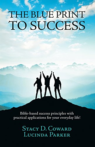 The Blue Print to Success: Bible-Based Success Principles with Practical Applications for Your Everyday Life! (English Edition)