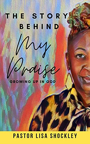 The Story Behind My Praise: Growing Up in God