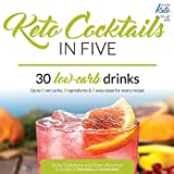 Keto Cocktails in Five: 30 Low Carb Drinks. Up to 5 net carbs, 5 ingredients & 5 easy steps for...