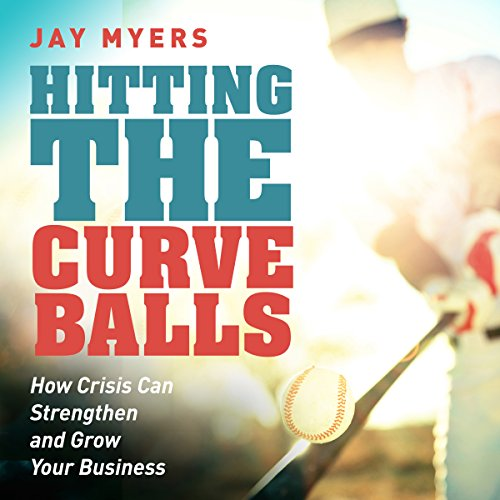 Hitting the Curveballs: How Crisis Can Strengthen and Grow Your Business audiobook cover art