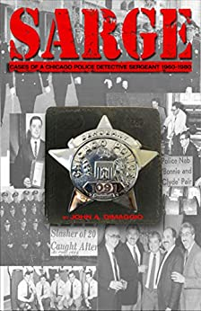 SARGE!: Cases of a Chicago Police Detective Sergeant in the 1960s, '70s, and '80s by [John DiMaggio]