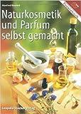 Naturkosmetik und Parfum selbst gemacht ( März 2006 )