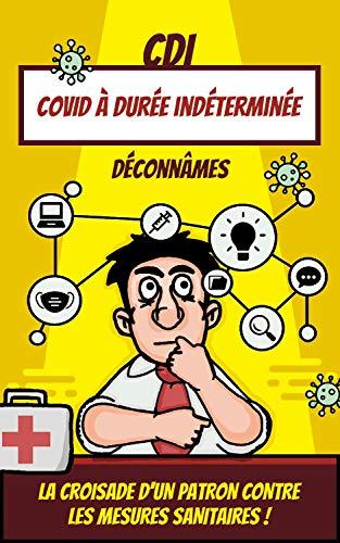 CDI : Covid à durée indéterminée: La croisade d'un patron contre les mesures sanitaires ! (French Edition)