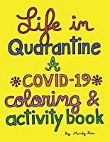 Image: Life In Quarantine: A COVID-19 Coloring and Activity Book | Paperback: 78 pages | by Mindy Lou (Author). Publisher: Independently published (July 2, 2020)