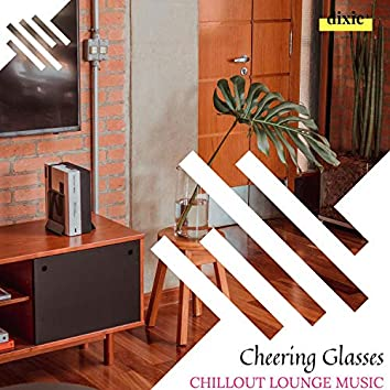 Cheering Glasses - Chillout Lounge Music