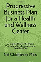 Progressive Business Plan for a Health and Wellness Center: A Targeted Fill-in-the-Blank Template with a Comprehensive Marketing Plan