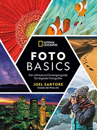 National Geographic: Foto-Basics - Der ultimative Einsteigerguide für digitale Fotografie.: Fotografieren lernen von einem der besten Fotografen der Welt. Alle Grundlagen, Tipps und Tricks.