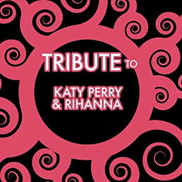 A Tribute to Katy Perry and Rhianna