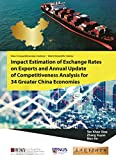Impact Estimation Of Exchange Rates On Exports And Annual Update Of Competitiveness Analysis For 34 Greater China Economies (Asia Competitiveness Institute - World Scientific Series Book 0)