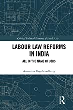 Labour Law Reforms in India: All in the Name of Jobs (Critical Political Economy of South Asia) (English Edition)