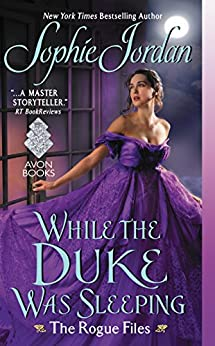 While the Duke Was Sleeping: The Rogue Files by [Sophie Jordan]