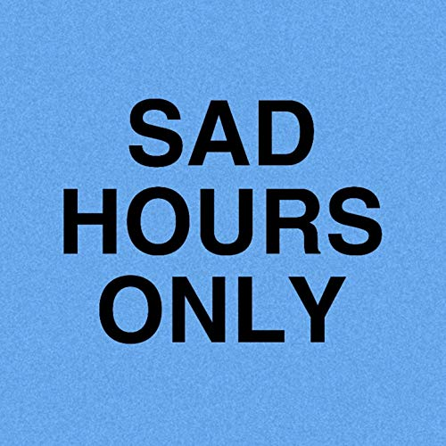 Sad Hours Only [Explicit]