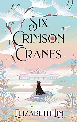 Six Crimson Cranes by [Elizabeth Lim]