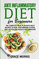 Anti Inflammatory Diet for Beginners: The Complete Meal Plan with Tasty Recipes to Heal your Immune System, Feel Better and Reduce Inflammation