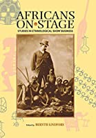Africans on Stage: Studies in Ethnological Show Business by Unknown(2000-04-22)