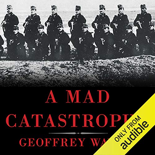 A Mad Catastrophe Audiobook By Geoffrey Wawro cover art
