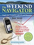 The Weekend Navigator, 2nd Edition: Simple Boat Navigation with GPS and Electronics