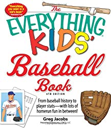 Image: The Everything Kids' Baseball Book: From baseball history to player stats - with lots of homerun fun in between! (Everything Kids Series) | Paperback: 176 pages | by Greg Jacobs (Author). Publisher: Everything; 6 edition (March 18, 2010)