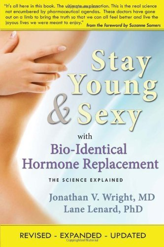 Stay Young & Sexy with Bio-Identical Hormone Replacement: The Science Explained by Wright, Jonathan V., M.D., Lenard, Lane (2010) Paperback