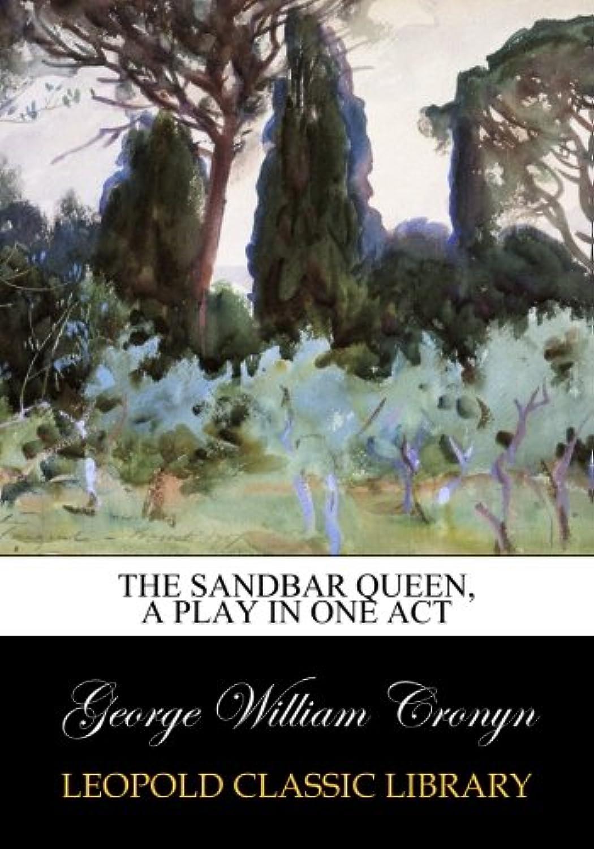 The sandbar queen, a play in one act