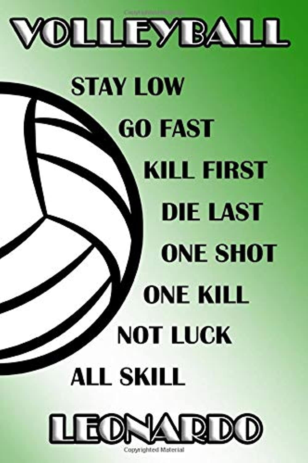 Volleyball Stay Low Go Fast Kill First Die Last One Shot One Kill Not Luck All Skill Leonardo: College Ruled | Composition Book | Green and White School Colors