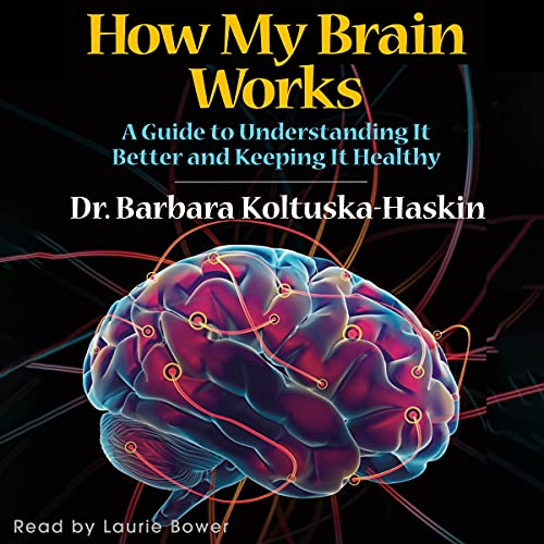How My Brain Works Audiobook By Dr. Barbara Koltuska-Haskin cover art