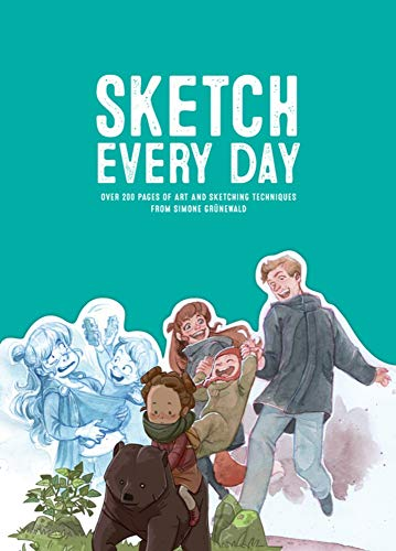 Sketch Every Day: Over 200 Pages of Art and Sketching Techniques